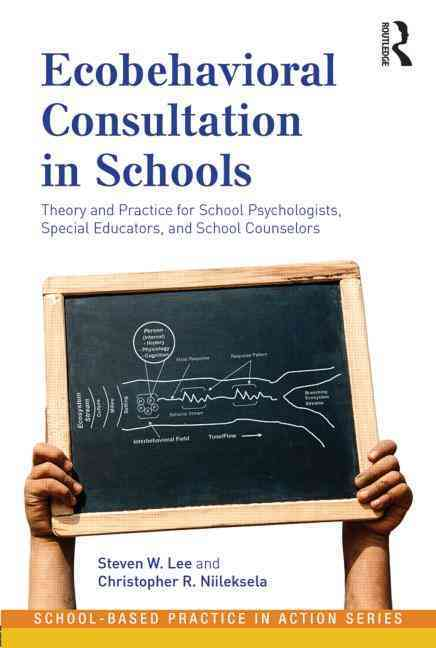 Ecobehavioral Consultation in Schools By Lee, Steven W.